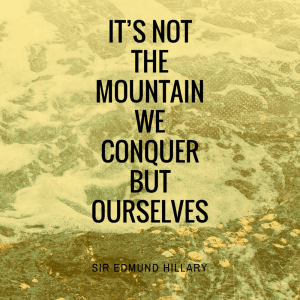 It's not the mountain we conquer but ourselves