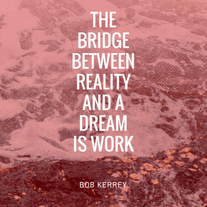 The bridge between reality and a dream is work(1)