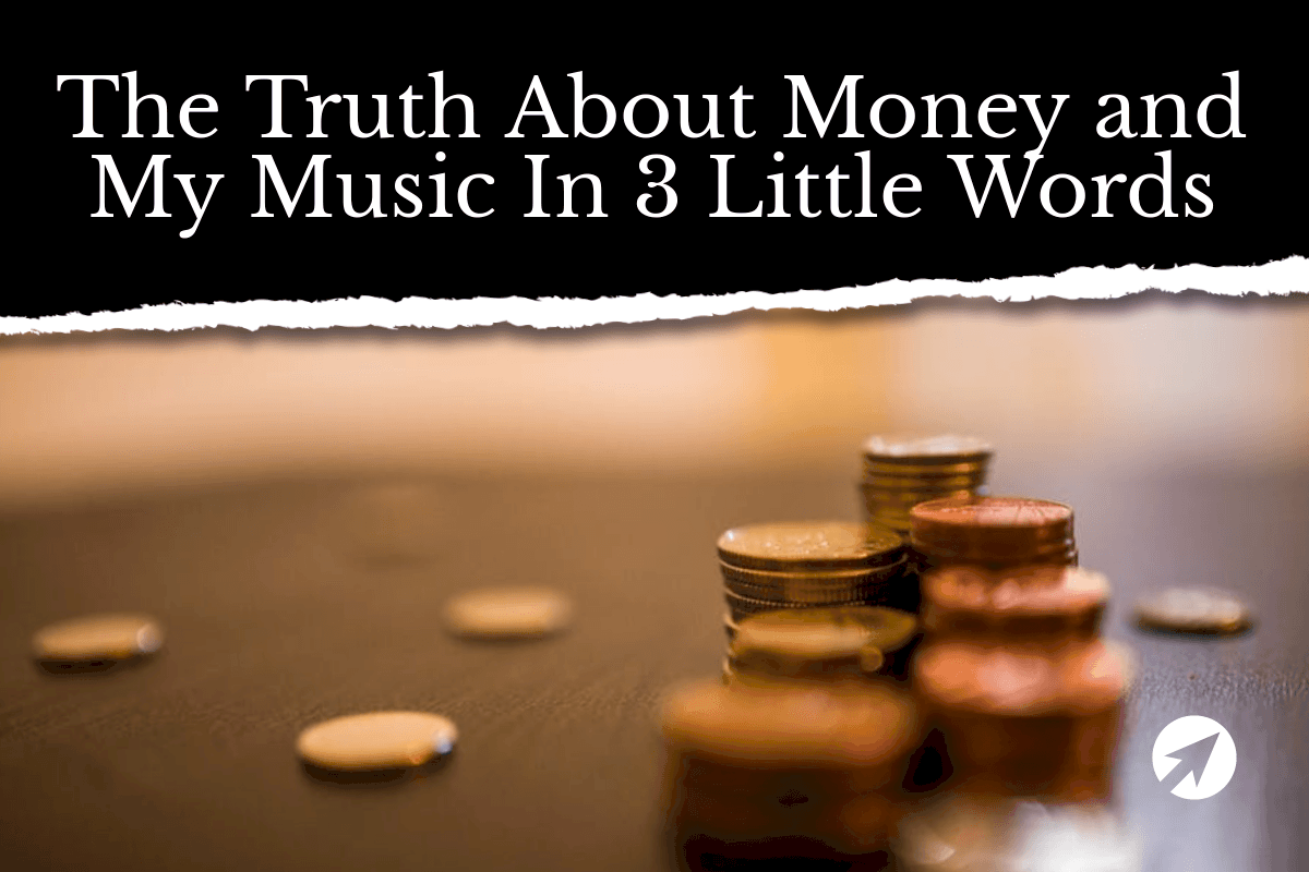The Truth About Money and My Music In 3 Little Words